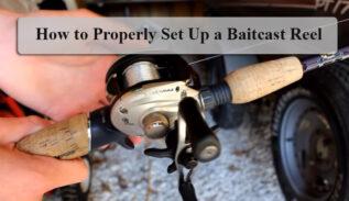 How to Set Up a Baitcast Reel