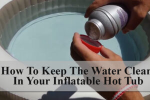 How To Keep The Water Clean In Your Inflatable Hot Tub